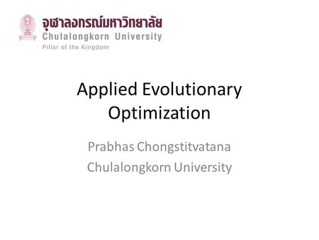 Applied Evolutionary Optimization Prabhas Chongstitvatana Chulalongkorn University.