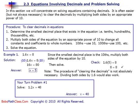 2.3 Equations Involving Decimals and Problem Solving BobsMathClass.Com Copyright © 2010 All Rights Reserved. 1 In this section we will concentrate on solving.