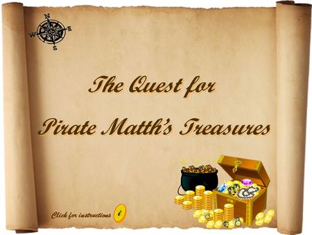 The Quest for Pirate Matth's Treasures The Quest for Pirate Matth's Treasures i i Click for instructions.