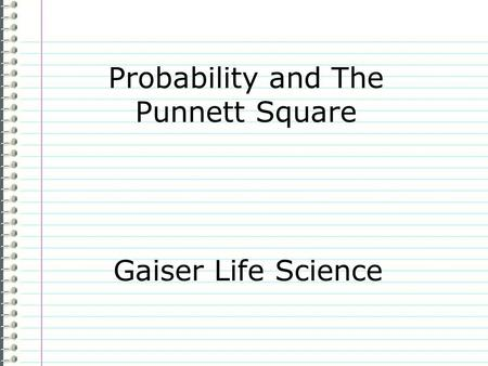 Probability and The Punnett Square Gaiser Life Science.