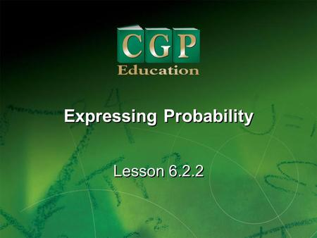 1 Lesson 6.2.2 Expressing Probability. 2 Lesson 6.2.2 Expressing Probability California Standard: Statistics, Data Analysis and Probability 3.3 Represent.