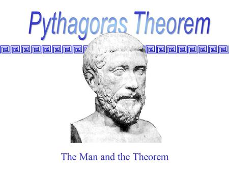 The Man and the Theorem. A Greek coin showing Pythagoras Pythagoras was born on the Greek island of Samos in c. 475 BC He travelled to Egypt to learn.
