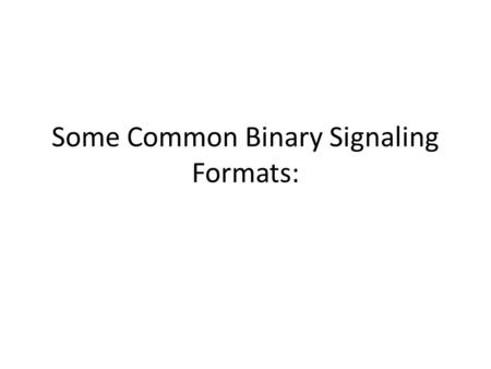 Some Common Binary Signaling Formats:. 1 0 1 0 0 1 1 1 0 1 NRZ RZ NRZ-B AMI Manchester.