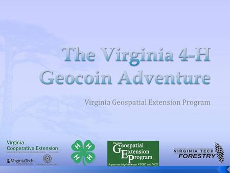 Virginia Geospatial Extension Program.  Introduction to Geocaching  Virginia 4-H Geocoin Adventure Goal  Virginia 4-H Geocoin Adventure Toolkit  Summary.