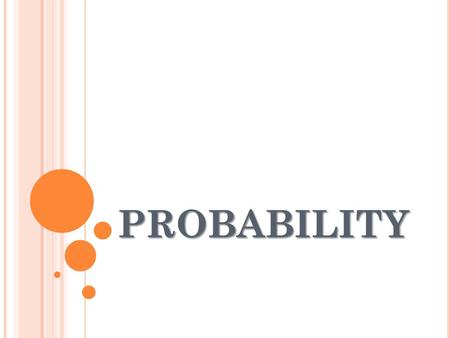 PROBABILITY. Probability Concepts - Probability is used to represent the chance of an event occurring - Probabilities can be represented by fractions,