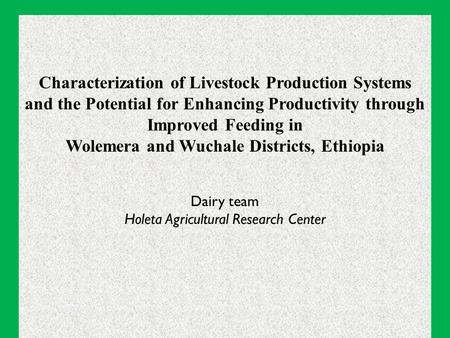 Characterization of Livestock Production Systems and the Potential for Enhancing Productivity through Improved Feeding in Wolemera and Wuchale Districts,