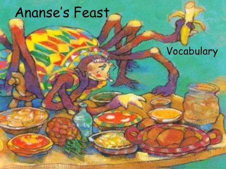 Ananse's Feast Vocabulary. brilliant To shine brightly The sun is brilliant!