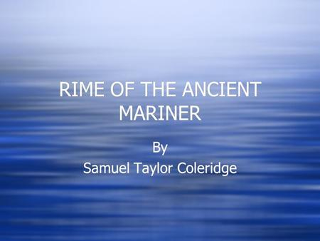 RIME OF THE ANCIENT MARINER By Samuel Taylor Coleridge By Samuel Taylor Coleridge.
