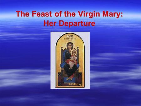 The Feast of the Virgin Mary: Her Departure. Introduction  God Honors Those Who Love Him  We must always remember that God loves us very much, the only.