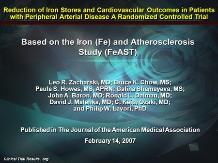 Clinical Trial Results. org Based on the Iron (Fe) and Atherosclerosis Study (FeAST) Leo R. Zacharski, MD; Bruce K. Chow, MS; Paula S. Howes, MS, APRN;