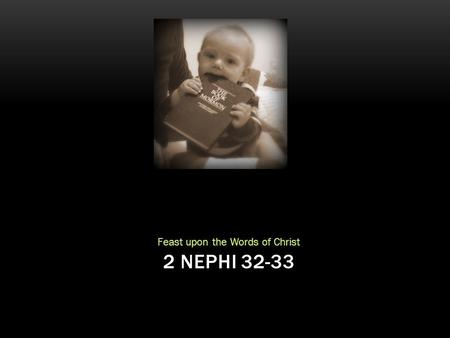 Feast upon the Words of Christ 2 NEPHI 32-33. SAMPLE.