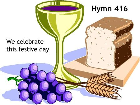 We celebrate this festive day Hymn 416. 1 We celebrate this festive day with prayer and joyful song, Our Father's house is home to us, we know that we.