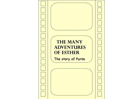 THE Many ADVENTURES OF ESTHER The story of Purim.