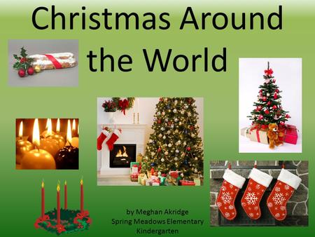Christmas Around the World by Meghan Akridge Spring Meadows Elementary Kindergarten.