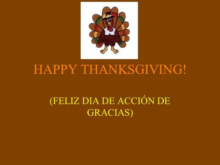 HAPPY THANKSGIVING! (FELIZ DIA DE ACCIÓN DE GRACIAS)