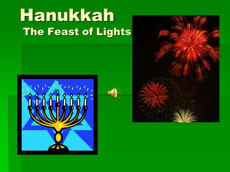 Hanukkah The Feast of Lights. Hanukkah celebrates the military victory of the Jews over foreign rulers in 164 B.C. People are celebrating the cleansing.