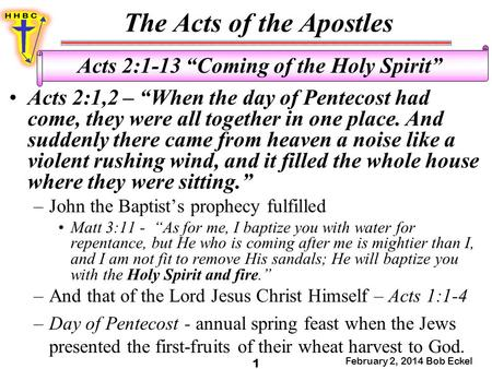 "The Acts of the Apostles February 2, 2014 Bob Eckel 1 Acts 2:1-13 ""Coming of the Holy Spirit"" Acts 2:1,2 – ""When the day of Pentecost had come, they were."