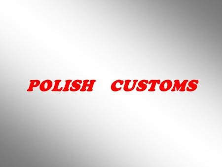 POLISH CUSTOMS. NAME DAY A name day is one of the traditional celebration in Poland. The origin of this feast can be traced back to the Middle Ages when.