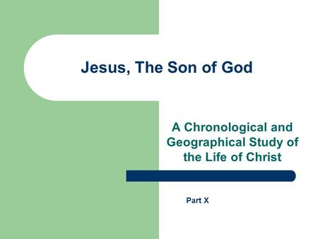 Jesus, The Son of God A Chronological and Geographical Study of the Life of Christ Part X.