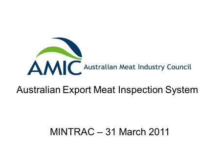 Australian Export Meat Inspection System MINTRAC – 31 March 2011.