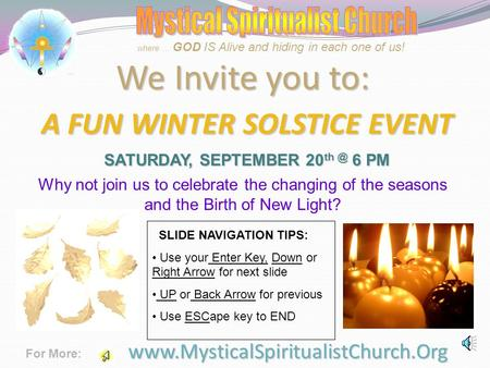 We Invite you to: A FUN WINTER SOLSTICE EVENT SATURDAY, SEPTEMBER 20 6 PM  For More: where … GOD IS Alive and hiding.