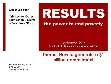 September 2014 Global National Conference Call Theme: How to generate a $1 billion commitment September 13, 2014 2:00 pm ET Dial 888 409-6709 RESULTS the.