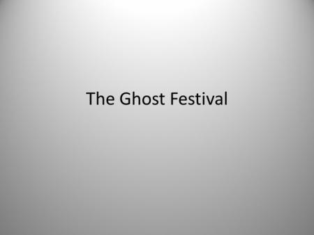 The Ghost Festival. You have probably heard of the Chinese Lunar New Year. Have you also heard about the less well-known Hungry Ghost Festival? Just as.