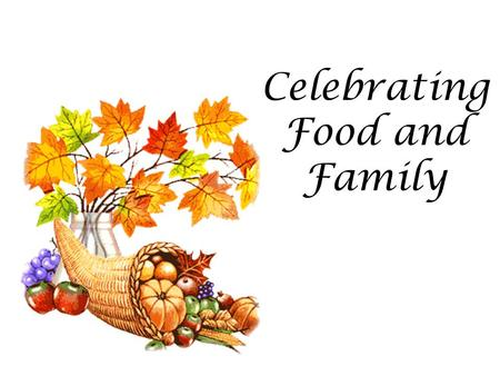 Celebrating Food and Family. The First Thanksgiving Thanksgiving began as a 3-day celebration by the Pilgrims to show thanks for a bountiful harvest.