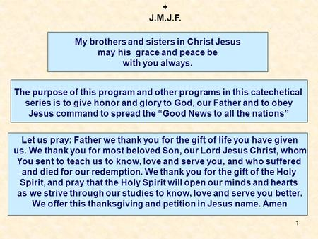 1 My brothers and sisters in Christ Jesus may his grace and peace be with you always. + J.M.J.F. The purpose of this program and other programs in this.