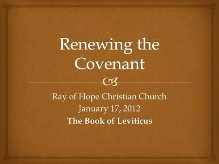 Ray of Hope Christian Church January 17, 2012 The Book of Leviticus.