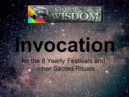 Invocation for the 8 Yearly Festivals and other Sacred Rituals.
