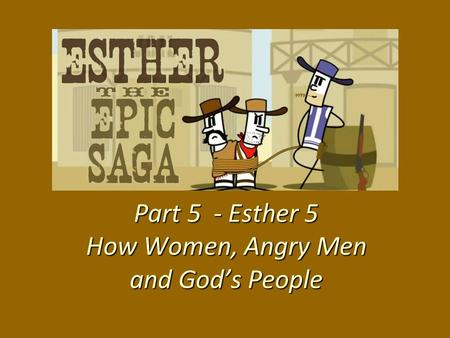 Part 5 - Esther 5 How Women, Angry Men and God's People.