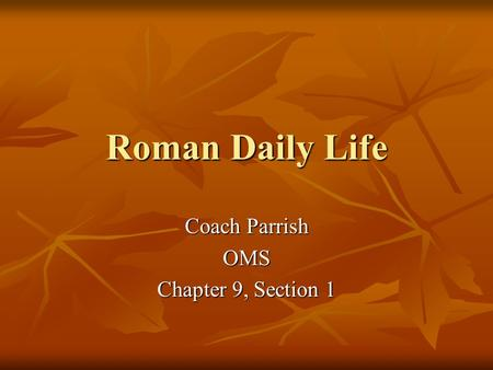 Roman Daily Life Coach Parrish OMS Chapter 9, Section 1.