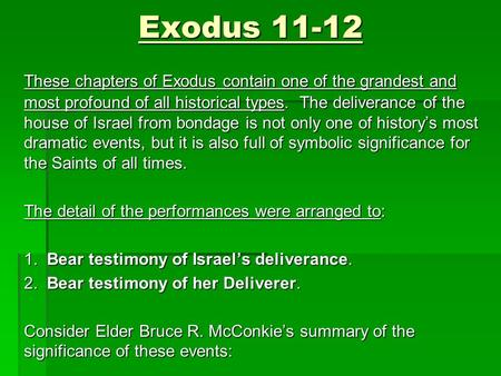 Exodus 11-12 These chapters of Exodus contain one of the grandest and most profound of all historical types. The deliverance of the house of Israel from.
