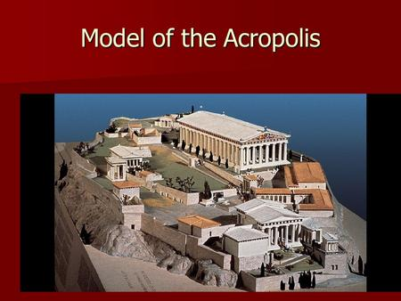 Model of the Acropolis.