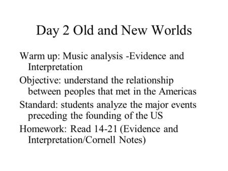 Day 2 Old and New Worlds Warm up: Music analysis -Evidence and Interpretation Objective: understand the relationship between peoples that met in the Americas.