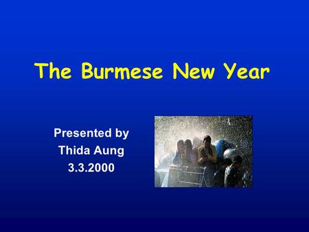 The Burmese New Year Presented by Thida Aung 3.3.2000.