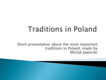 Short presentation about the most important traditions in Poland, made by Michał Jaworski.