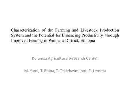 Characterization of the Farming and Livestock Production System and the Potential for Enhancing Productivity through Improved Feeding in Wolmera District,
