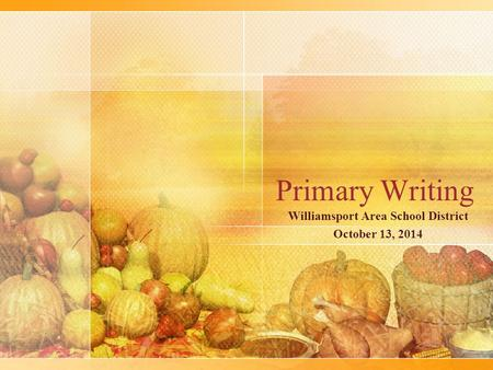 Primary Writing Williamsport Area School District October 13, 2014.