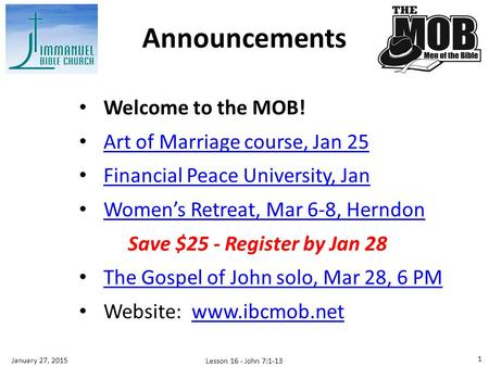 Welcome to the MOB! Art of Marriage course, Jan 25 Financial Peace University, Jan Women's Retreat, Mar 6-8, Herndon Save $25 - Register by Jan 28 Women's.