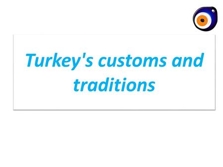 Turkey's customs and traditions. Turkey is a rich country in a cultural way. Turkish people are enthusiastic about their traditions and there are different.