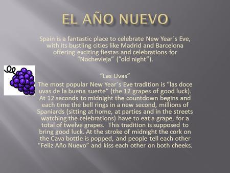 Spain is a fantastic place to celebrate New Year´s Eve, with its bustling cities like Madrid and Barcelona offering exciting fiestas and celebrations for.