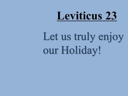 Leviticus 23 Let us truly enjoy our Holiday!. Qadosh – represents the mystery and majesty of God.
