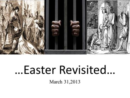 …Easter Revisited… March 31,2013. Websters Dictionary easter E'ASTER, n. 1828: A festival of the christian church observed in commemoration of our Savior's.
