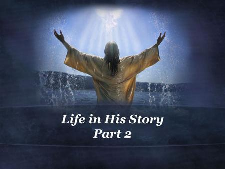 Life in His Story Part 2. Luke 2:41-52 (NIV) 41 Every year his parents went to Jerusalem for the Feast of the Passover. 42 When he was twelve years old,