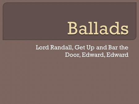 Lord Randall, Get Up and Bar the Door, Edward, Edward
