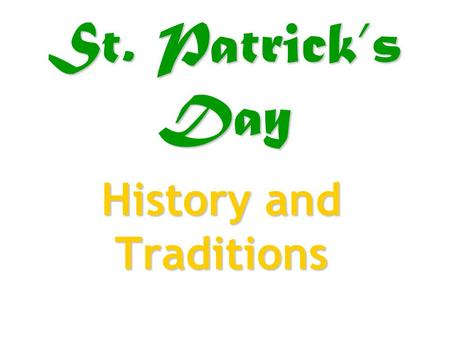 St. Patrick's Day History and Traditions. Who was St. Patrick? St. Patrick is the patron saint of Ireland. He converted many Irish to Christianity in.