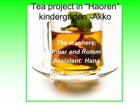 "The teachers: Inbar and Rotem Assistant: Hana Tea project in ""Haoren"" kindergarten -Akko."