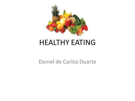 HEALTHY EATING Daniel de Carlos Duarte. Foods containing fat and sugar Milk and dairy foods Fish, meat and alternatives. Vegetables. Fruits Bread and.